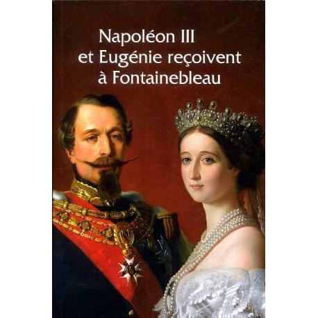 Napoléon III et Eugénie reçoivent à Fontainebleau. L'art de vivre sous le second Empire