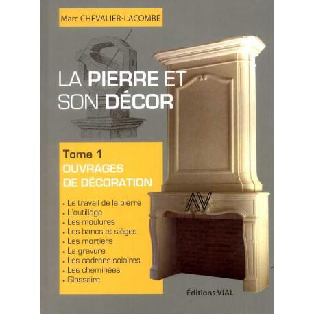 La Pierre Et Son Decor, Tome 1 - Realisations En Pierre De Taille