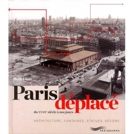 Paris déplacé du XVIII° siècle à nos jours. Architecture, fontaines, statues, décors.