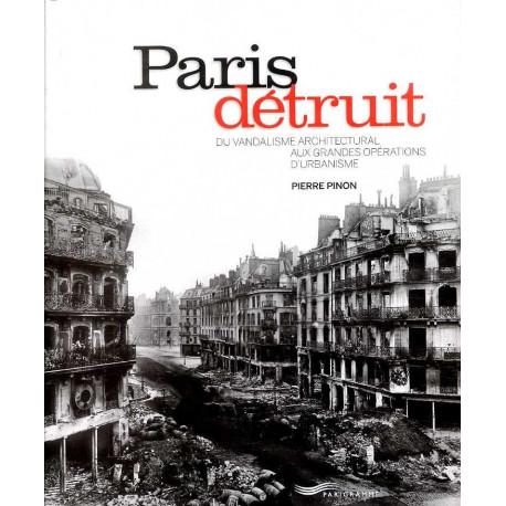 Paris détruit du vandalisme architectural aux grandes opérations d'urbanisme