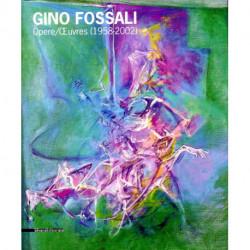Gino Fossali. Opere - Oeuvres (1958 - 2002)