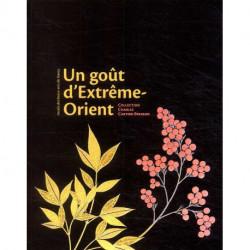 Un goût d'Extrême-Orient. Collection Charles Cartier-Bresson