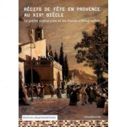 Récits de fête en Provence au XIX° siècle. Le préfet statisticien et les maires ethnographes