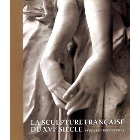 La sculpture française du XVI° siècle, études et recherches