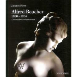 Alfred Boucher 1850 - 1934. L'oeuvre sculpté catalogue raisonné