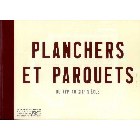 Planchers et parquets du XVI° au XIX° siècle