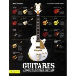 Guitares l'encyclopédie ultime. Fender, Gibson, Gresch, Martin, Rickenbacker
