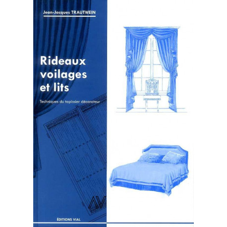 Rideaux, voilages et lits. Techniques du tapissier décorateur