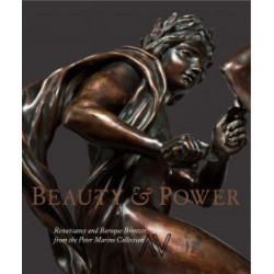 Beauty and Power: Renaissance and Baroque Bronzes from the Peter Marino Collection