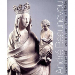 Andre Beauneveu: 'No Equal in Any Land' - Artist to the courts of France and Flanders