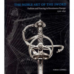 The Noble Art of the Sword: Fashion and Fencing in Renaissance Europe 1520-1630
