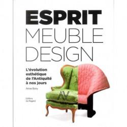 Esprit du meuble et du Design. L'évolution esthétique de l'Antiquité à nos jours