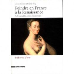 Peindre en France à la Renaissance. II Fontainebleau et son rayonnement