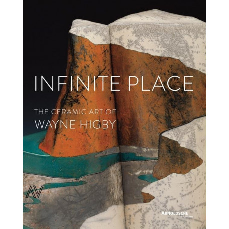 Infinite Place The Ceramic Art Of Wayne Higby /anglais