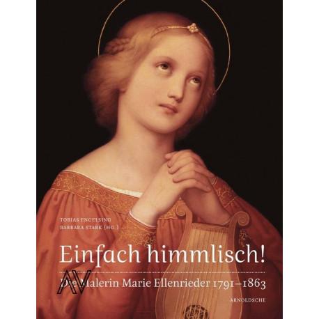 Einfach Himmlisch ! Die Malerin Marie Ellenrieder 1791-1863 /allemand
