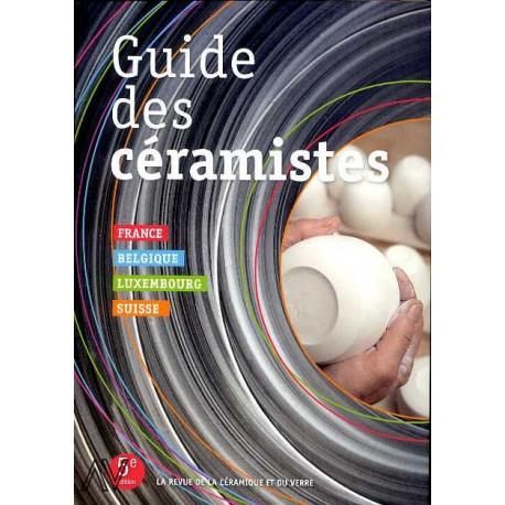 Guide des céramistes 5° édition. France, Belgique, Luxembourg, Suisse