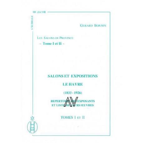 Salons et expositions Le Havre 1833-1926 (2 vol) Répertoire des exposants et liste de leurs oeuvres