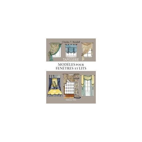 Tapisserie. Guide De Decoration Des Fenetres - Modeles Pour Fenetres Et Lits