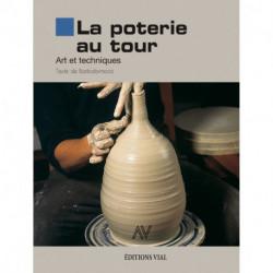 La Poterie Au Tour - Art Et Techniques
