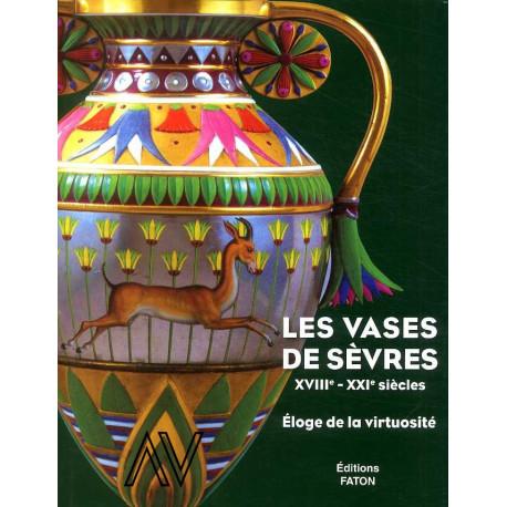 Les vases de Sèvres XVIII° - XXI° siècles, éloge de la virtuosité