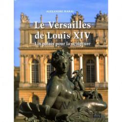 Le Versailles de Louis XIV. Un palais pour la sculpture