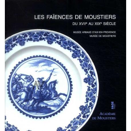 Les faiences de Moustiers du XVII° au XIX° siècle. Musée Arbaud d'Aix en Provence, Musée de Moustiers
