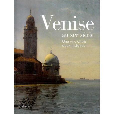 Venise au XIX° siècle, une ville entre deux histoires