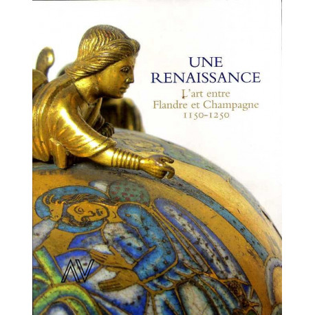 Une renaissance, l'art entre Flandre et Champagne 1150-1250