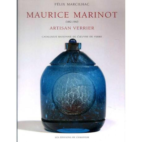 Maurice Marinot. Artisan verrier (1882 - 1960) Catalogue raisonné de l'oeuvre de verre
