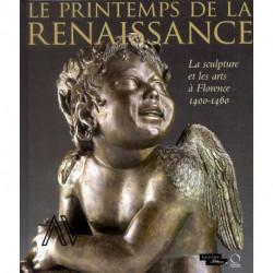 Le printemps de la Renaissance. La sculpture et les arts à Florence 1400-1460