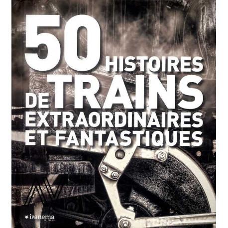 50 Histoires De Trains Extraordinaires Et Fantastiques
