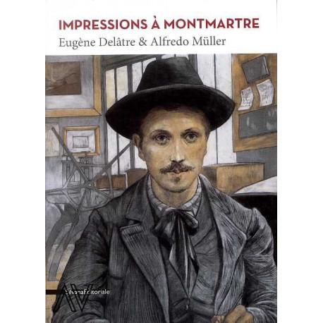 Impressions à Montmartre Eugène Delâtre et Alfredo Müller