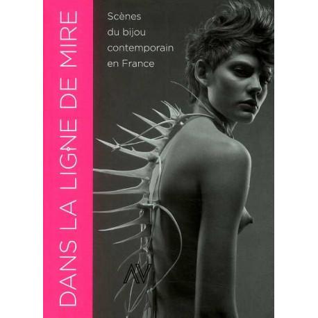 Dans la ligne de Mire. scénes du bijou contemporain en France