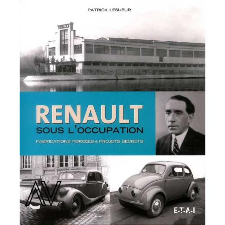 Renault sous l'occupation. Fabrications forcées et projets secrets