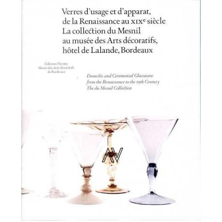 Verres d'usage et d'apparat de la Renaissance au XIX° siècle, la collection du Mesnil au musée des Arts décoratifs de Bordeaux