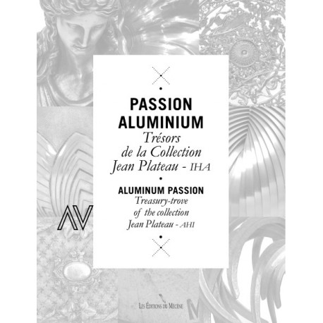 Passion Aluminium. Trésors de la collection Jean Plateau