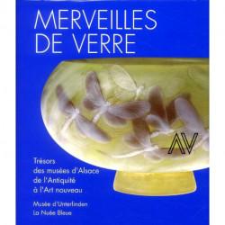 Merveilles de verre. Trésors des musées d'Alsace de l'Antiquité à l'Art nouveau