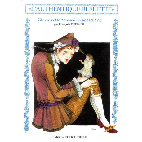 L'authentique Bleuette. the Ultimate Book on Bleuette