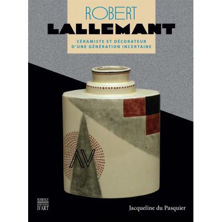 Robert Lallemant Céramiste et décorateur d'une génération incertaine