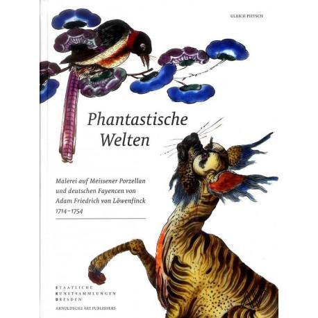 Phantastiche Welten. Malerei auf Meissener Porzellan und deutschen Fayencen von Adam Friedrich von Löwenfinck (1714?1754)
