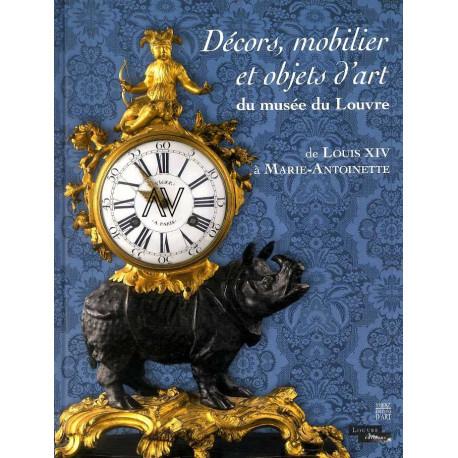 Décors, mobiliers et objets d'art du musée du Louvre de Louis XIV à Marie-Antoinette