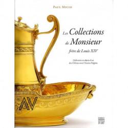 Les Collections de Monsieur frère de Louis XIV. Orfèvrerie et objets d'art des Orléans sous l'Ancien Régime