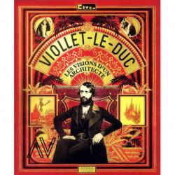 Viollet-Le-Duc les visions d'un architecte