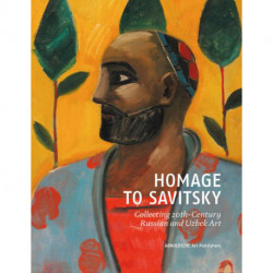 Homage to Savitsky The Art of Russian Avant-Garde in the Karakalpakstan State Museum of Art in Nukus, Uzbekistan