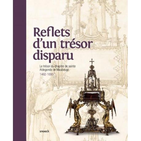 Reflets d'un trésor disparu. Le trésor du Chapitre Sainte Aldegonde de Maubeuge