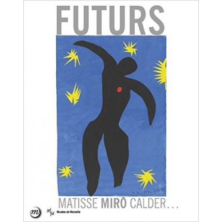 Futurs. Matisse, Miro, Calder.
