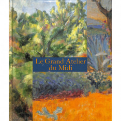 Le grand atelier du Midi. De Van Gogh à Bonnard - De Cézanne à Matisse