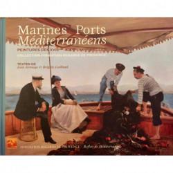 Marines et ports méditerranéens, Peintures des XVIII, XIX et XXèmes siècles, Collection Regards de Provence