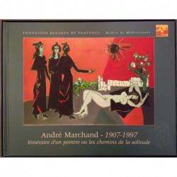 André Marchand, Itinéraire d'un peintre ou les chemins de la solitude, 1907-1997