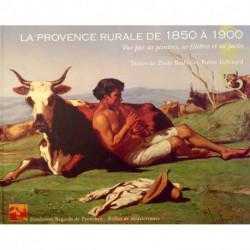 La Provence rurale de 1850 à 1900 vue par ses peintres, ses félibres et ses poètes